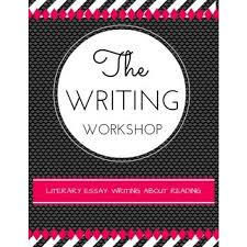 workshop unit literary essay writing about reading writing workshop unit literary essay writing about reading