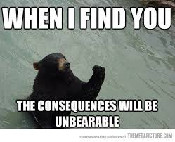 Menacing Bear Will Find You... - The Meta Picture via Relatably.com