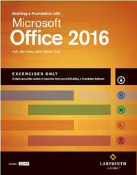 building a foundation with microsoft office 2016 labyrinth learning