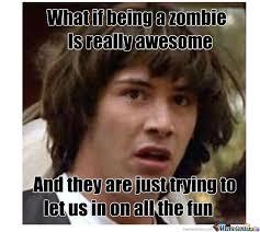 Philosoraptor Conspiracy Keanu Zombie Appocalypse Mindfuck Memes ... via Relatably.com