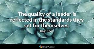 Good Leader Quotes 83 Wonderful The Quality Of A Leader Is Reflected In The Standards They Set For