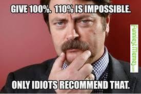 FunniestMemes.com - Funniest Memes - [Give 100%, 110% Is ... via Relatably.com