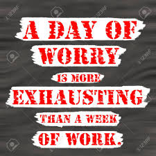 A Day Of Worry Is More Exhausting Than A Week Of Workcreative