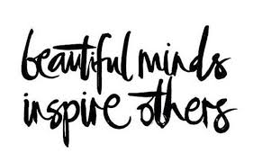 Beautiful Minds Inspire Others Quotes Best of Beautiful Minds Inspire Others Kind HeartFierce MindBrave Spirit