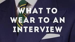 what to wear to an interview gentleman s gazette