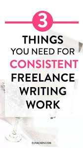 things you need for consistent lance writing work blogging 3 things you need for consistent lance writing work
