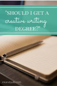 best ideas about creative writing degree should i get a creative writing degree that s a question a lot of writers consider when they head off to college and it isn t an easy decision to make
