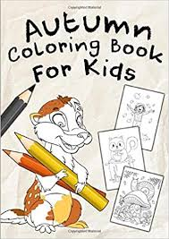 Its very important to help your kids in coloring at the begining. Autumn Coloring Book For Kids A Fun Educational Mega Sized Workbook Complete With 40 Fall Season Coloring Pages For Boys Girls Kids Ages 3 8 Preschoolers And Toddlers Publishing Home School 9781699824542 Amazon Com Books