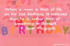 Funny 21st Birthday Quotes Interesting When A Man Is Tired Of 48st Birthday Quote