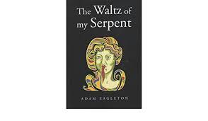 The Waltz of My Serpent: Amazon.co.uk: Eagleton, Adam: 9780954197315: Books