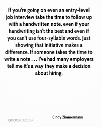 cindy zimmermann quotes quotehd if you re going on even an entry level job interview take the time