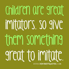 Quotes For Children From Parents Extraordinary Parent Quote Children Are Great Imitators So Give Them Something
