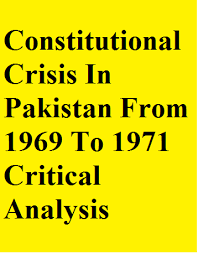 Constitutional Crisis In Pakistan From 1969 To 1971 Critical