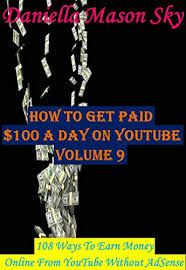 How To Get Paid 100 A Day On Youtube Volume 9 108 Ways To