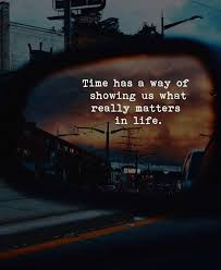 Time Has A Way Of Showing Us What Really Matters In Life Quotes Custom What Really Matters In Life Quotes