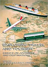 exploring travel and tourism essays on journeys and destinations  exploring travel and tourism essays on journeys and destinations jennifer erica sweda 9781443837941 com books