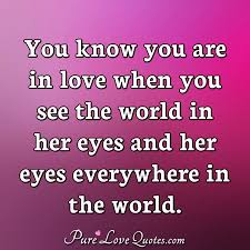 You Know You Are In Love When You See The World In Her Eyes And Her