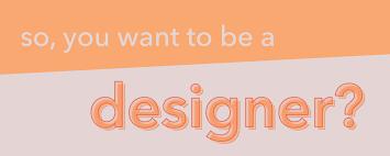 I Want To Be A Designer So You Want To Be A Designer Tgm
