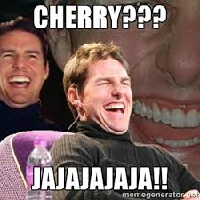 Cherry??? Jajajajaja!! - Tom Cruise laugh | Meme Generator via Relatably.com