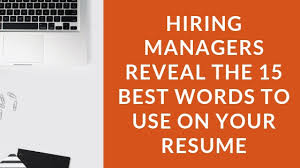 Words For A Resume Hiring Managers Reveal The 15 Best Words To Use On Your
