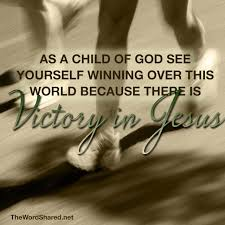 Christian Victory Quotes Best Of As A Child Of God You Are Winning Because There Is Victory In Jesus