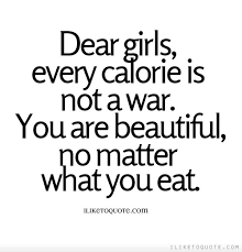 You Are Beautiful No Matter What Quotes Best of Dear Girls Every Calorie Is Not A War You Are Beautiful No Matter