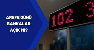 2021 Arefe günü bankalar açık mı, yarım gün mü, tam gün mü çalışıyor?