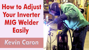 How To Adjust Your Inverter Mig Welder Settings Quickly Kevin Caron