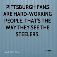 Tim Piett Quotes QuoteHD Interesting Pittsburgh Quotes