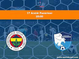 17.12.2018 Fenerbahçe vs BB Erzurumspor maçı Hangi Kanalda Saat Kaçta  Yayınlanacak?