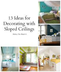 Ceiling Decorations For Bedrooms 13 Ideas For Decorating With A Sloped Ceiling Mabey She Made It