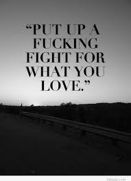 Fight For What You Love Quotes Best Life And Confidence Quote For What You Love Pintast Because If