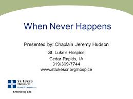 St Luke S Cedar Rapids My Chart When Never Happens Presented By Chaplain Jeremy Hudson St