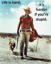 John Wayne Quote Life Is Hard