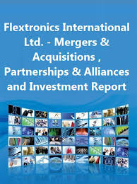 Flextronics International Ltd Mergers Acquisitions M A Partnerships Alliances And Investment Report