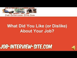 What Do You Like Dislike About Your Job Interview Question And Answers