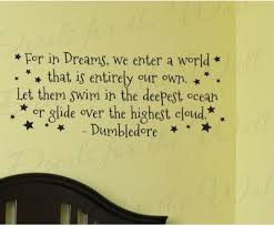 Dumbledore Dreams Quote Best of For In Dreams We Enter A World That Is Entirely Our Own Let Them