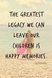 List 9 wise famous quotes about leaving a legacy behind: Family Travel Quotes 31 Inspiring Family Vacation Quotes To Read In 2020