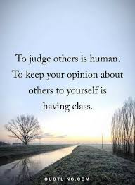 Keep Your Opinions To Yourself Quotes Best of Judging Quotes To Judge Others Is Human To Keep Your Opinion About
