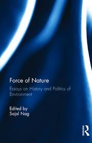 force of nature essays on history and politics of environment  force of nature