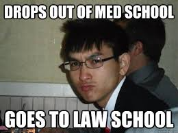 Drops out of med school goes to law school - Rebellious Asian ... via Relatably.com
