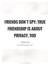 Quote Spy Fascinating Friends Don't Spy True Friendship Is About Privacy Too Picture