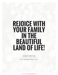 Beautiful Quotes For Family Best Of Rejoice With Your Family In The Beautiful Land Of Life Picture Quotes