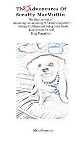 The (Secret) Adventures of Scruffy MacMuffin: Dog Vacation eBook: Freeman,  Myra: Amazon.in: Kindle Store