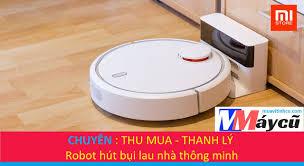 Thu mua Robot Hút Bụi - Robot Lau Nhà | Máy hút bụi & thiết bị làm sạch