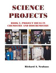 science project ideas by richard a neuhaus open ended project ideas science projects book 2 project ideas in chemistry and biochemistry