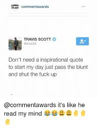 Travis Scott Quotes Custom COMMENT Comment Awards AWERDS TRAVIS SCOTT AtrvisXX Don't Need A