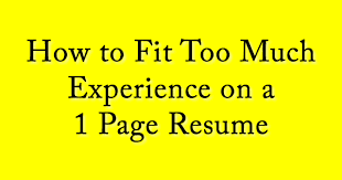 How to Fit Too Much Experience on a One Page Resume