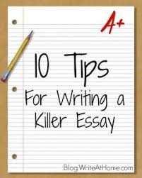 tips for writing a killer essay writeathome com writing stuff  10 tips for writing a killer essay writeathome com writing stuff school college and homeschool