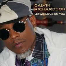 "Singer Calvin Richardson Returns With New Single ""Let Me Love On ..."